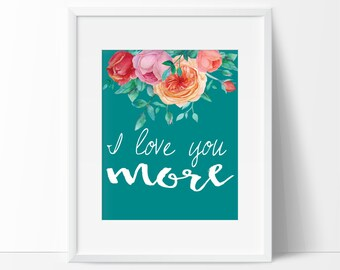 I Love You More Printable Wall Art