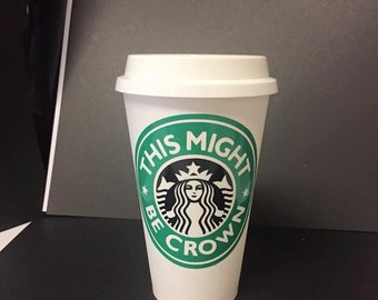 Starbucks This Might Be Crown Cup