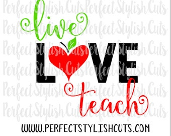Live Love Teach SVG, DXF, EPS, png Files for Cutting Machines Cameo or Cricut - Teacher Appreciation Svg, Teacher Svg, Apple Svg, PreK Svg