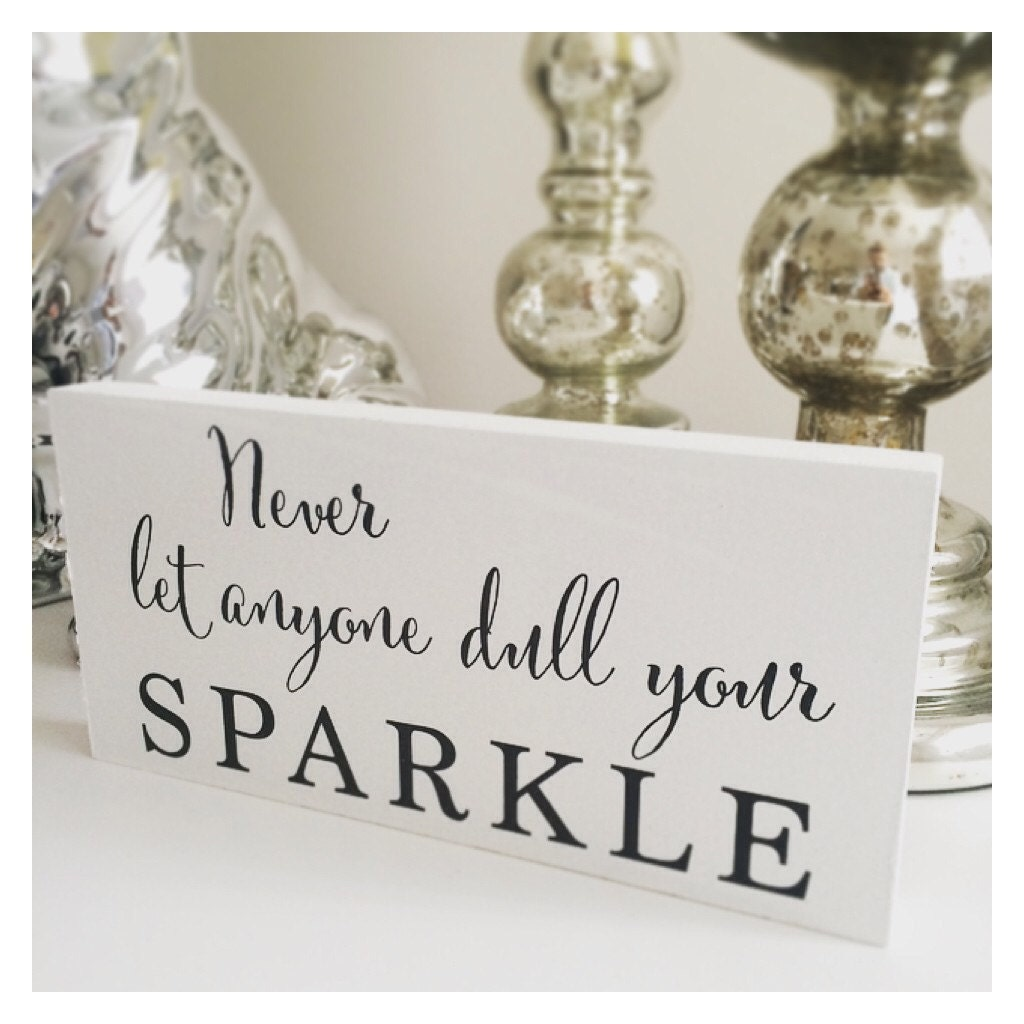 never let anyone dull your sparkle plaque sign. Black Bedroom Furniture Sets. Home Design Ideas