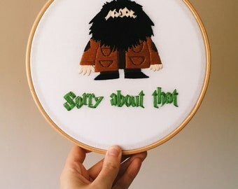 Sorry About That- Hagrid from Harry Potter Quote Home Decor Fan Gift Embroidery Hoop