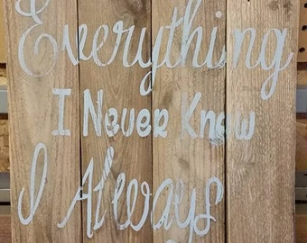 You are Everything I Never Knew I Always Wanted Wood Sign
