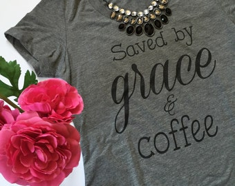 Saved by Grace & Coffee Tee | women's shirts | shirts with sayings | religious shirts | coffee shirts | *READ item details