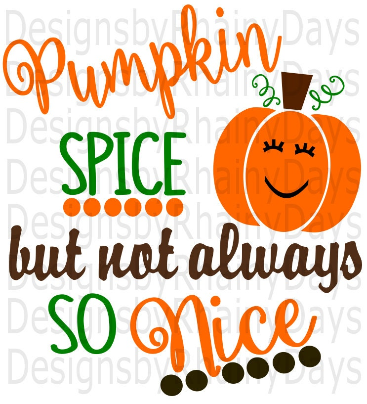 Buy 3 get 1 free! Pumpkin spice but not always so nice SVG DXF, png, cutting file, fall, girl, cute, pumpkin design