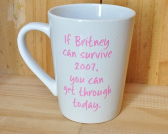 Funny Britney Spears Mug - Gift for her - If Britney can survive 2007 Coffee Mug
