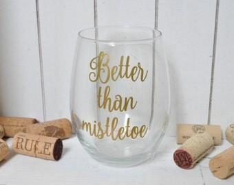 Funny Christmas Wine Glass - Better than mistletoe Stemless Wine Glass - gift for her - funny wine glass - christmas gift