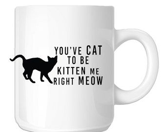 Cat To Be Kitten Me Funny (SP-00292) 11 OZ Novelty Coffee Mug