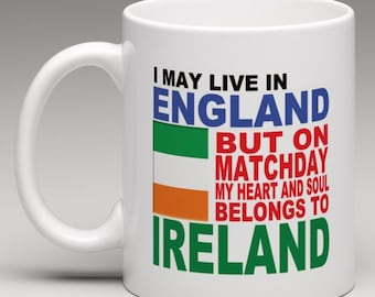 I may live in England but on matchday my heart and soul belongs to Ireland - Novelty Mug