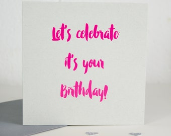 Let's Celebrate, it's your Birthday Card