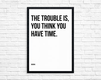 You Think You Have Time - Bhudda Quote Digital Print