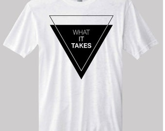 What It Takes T-Shirt