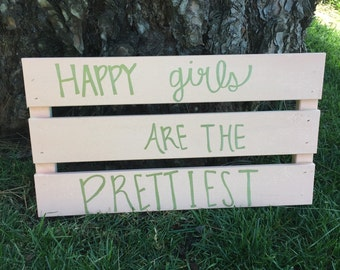 Happy Girls are The Prettiest wood sign