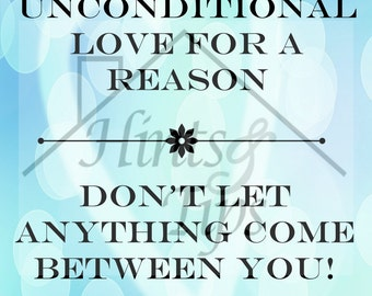 Printable  It's called unconditional love for a reason...don't let anything come between you! Saying Quote