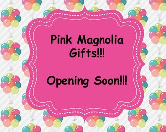 Pink Magnolia Gifts will be opening soon!!!