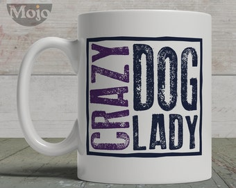 Funny Dog Mug - Crazy Dog Lady - Ceramic Coffee Mug For Dog Lovers