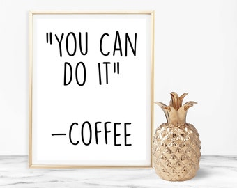 Funny Coffee Print, Coffee Quote, You Can Do It, Inspirational Typography, Digital Download, Printable Wall Art, Home Decor, 8x10 Art Print