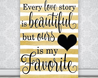 Instant Download Every Love Story is Beautiful but Ours is my Favorite Printable 8x10 16x20 Home Decor Wedding Newlywed Printable Gold Black