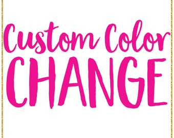 CUSTOM COLOR CHANGE