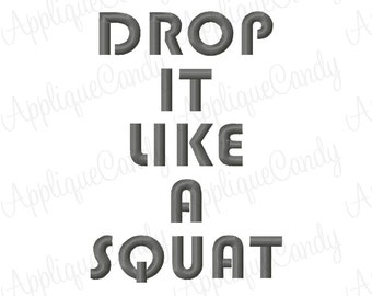 Drop It Like a Squat Machine Embroidery Design 3x3 4x4 5x7 6x10 funny saying phrase INSTANT DOWNLOAD
