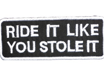 Ride It Like You Stole It Embroidery Applique Iron On Patch