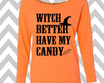 Witch Better Have My Candy Sweatshirt Oversized 3/4 Sleeve Sweatshirt Halloween Party Costume Shirt Off the shoulder sweatshirt