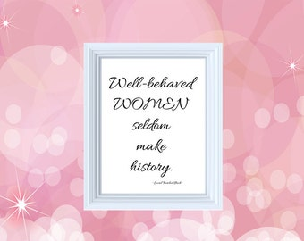 Well Behaved Women Seldom Make History - Digital Download - Printable Art