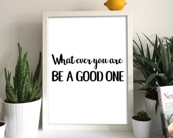 What Ever You Are Be A Good One Abraham Lincoln Print Gift Idea Wall Art Typography Quote Font Inspiration Uplifting Saying