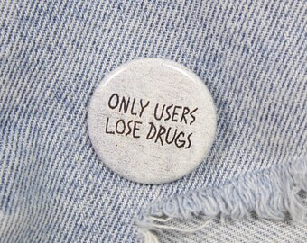 Only Users Lose Drugs 1.25 Inch Pin Back Button Badge