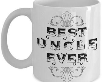 Uncle Coffee Mug | Unique Coffee Mug - Best Uncle Ever - Amazing Present Idea