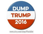 "Dump Trump Button 1.25"" Pinback Pin Button Badge or Magnet President Campaign Pro Hillary Clinton Anti Donald Trump"