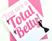 You are a Total Betty. Valentines Love Card