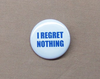 "I Regret Nothing' Button 1.25"" Inspirational Quote Edith Piaf Inception"