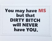 Thinking of you get well card. You may have MS but that dirty b-tch will never have you.