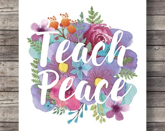 Teach Peace - graphic typography watercolor flowers Printable hand lettered ink watercolor typography wall art