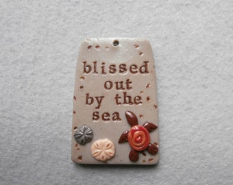 Ocean Theme Saying/Turtle Pendant in Polymer Clay - Blissed Out by the Sea