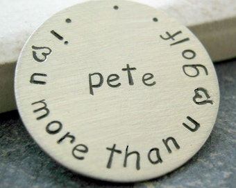 Personalized golf ball marker, I love you more than golf, up to 30 characters around the outside edge, gifts for the golfer