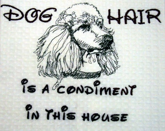 Dog Hair is a Condiment - Tea Towel - Kitchen Towel - Dish Towel - Home Decor - POODLE - Ready to Ship