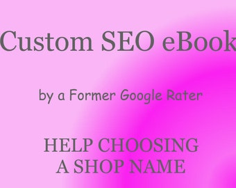 Help with Choosing a Shop Name, Specialized SEO eBook for Your Shop Only! Custom PDF file by a Former Google Rater for Google Shopping More