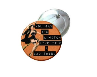 "1.25"" or 2.25"" Pinback Button - Halloween Pin Up - You day I'm a witch like its a bad thing"