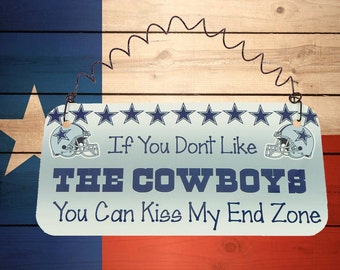 SIGN If You Dont Like The Cowboys You Can Kiss My End Zone Dallas Texas NFL Football Fan Team Spirit Sports Humorous Funny