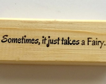 Mounted Rubber Stamp - Sometimes It Just Takes A Fairy - Funny Whimsical Fairy Quote Saying by Altered Attic 00290