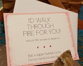 I'd walk through fire for you!