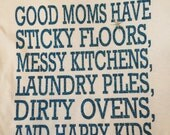 Good moms have sticky floors, messy kitches, laundry files, and happy kids tee vinyl glitter heat press transfer tshirt shirt funny saying
