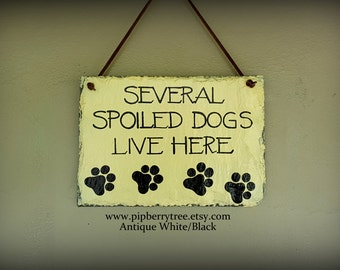 Hand Painted Decorative Slate Sign Several Spoiled Dogs Live Here with Tiny Paw Print Icons/Spoiled Dogs Live Here Sign/Spoiled Dogs Sign