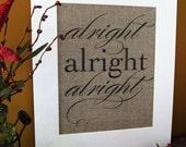 ALRIGHT ALRIGHT ALRIGHT - burlap art print