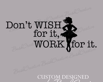 Wall Decal Irish Dancer Don't Wish for It Work for It Dancer 061
