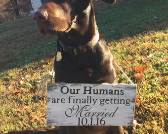My humans are getting married,Our Humans are getting Married, ring bearer sign for dogs, wedding decor, dog sign