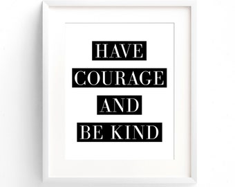 Have Courage and Be Kind. (A4 Art Print in Jet Black + White)