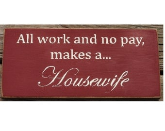 All work and no paymakes a... housewife primitive sign