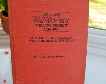 Six  Plays for Young People From the Federal Theatre Project (1936-1939) Ed. Lowell Swortzell, 1986 Introductory Analysis. Childrens Theatre